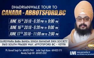 15 to17 June 2018 - Gurudwara Baba Banda Singh Bahadar Sikh Society 31613 South Fraser Way Affotsford BC - V2T1T8