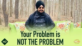 Your Problem is NOT THE PROBLEM | DhadrianWale
