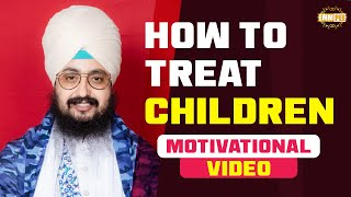 How to Treat Children Even when Going Thorugh hardships | Dhadrian Wale
