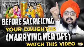 Before sacrificing your daughter watch this video | Bhai Ranjit Singh Dhadrianwale