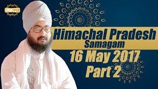 Part 2 - Himachal Pradesh Samagam 2017 -16_5_2017 | Bhai Ranjit Singh Dhadrianwale